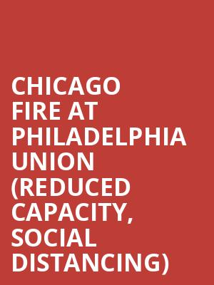 Chicago Fire at Philadelphia Union (Reduced Capacity, Social Distancing) at Subaru Park