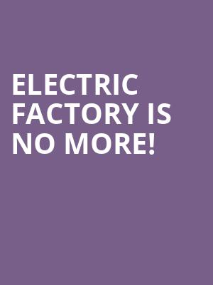 Electric Factory is no more