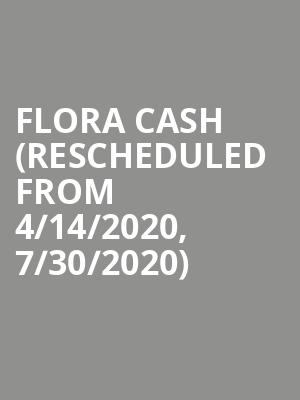 Flora Cash (Rescheduled from 4/14/2020, 7/30/2020) at The Foundry - Philadelphia