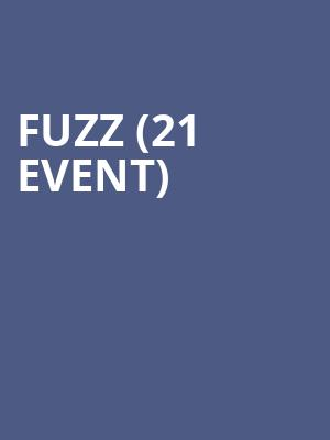 Fuzz (21+ Event) at Underground Arts
