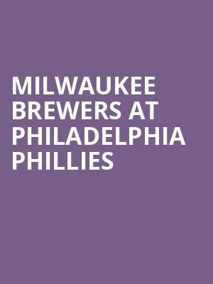 Milwaukee Brewers at Philadelphia Phillies at Citizens Bank Park