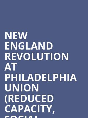 New England Revolution at Philadelphia Union (Reduced Capacity, Social Distancing) at Subaru Park
