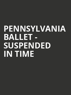 Pennsylvania Ballet - Suspended in Time at Merriam Theater