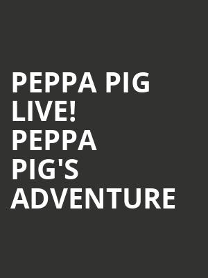 Peppa Pig Live! Peppa Pig's Adventure at Tower Theater
