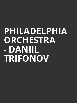 Philadelphia Orchestra - Daniil Trifonov at Verizon Hall