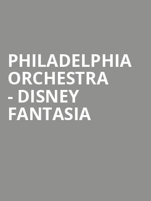 Philadelphia Orchestra - Disney Fantasia at Verizon Hall