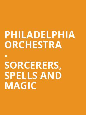 Philadelphia Orchestra - Sorcerers, Spells and Magic at Verizon Hall