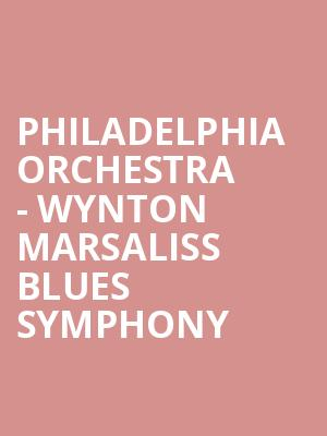 Philadelphia Orchestra - Wynton Marsaliss Blues Symphony at Verizon Hall