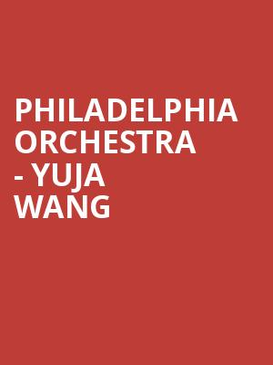 Philadelphia Orchestra - Yuja Wang at Verizon Hall
