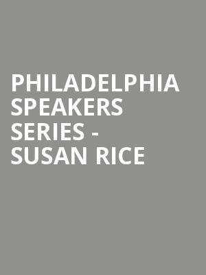 Philadelphia Speakers Series - Susan Rice at Verizon Hall