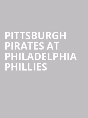 Pittsburgh Pirates at Philadelphia Phillies at Citizens Bank Park