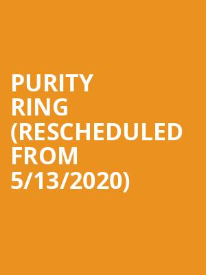 Purity Ring (Rescheduled from 5/13/2020) at Union Transfer