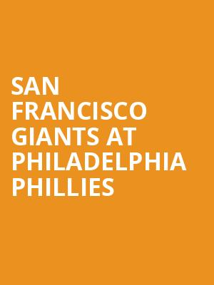 San Francisco Giants at Philadelphia Phillies at Citizens Bank Park