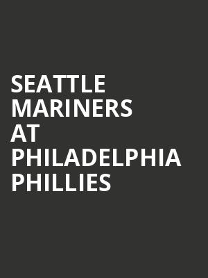 Seattle Mariners at Philadelphia Phillies at Citizens Bank Park