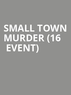 Small Town Murder (16+ Event) Tickets - Oct 11, 2019 - The