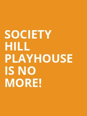 Society Hill Playhouse is no more