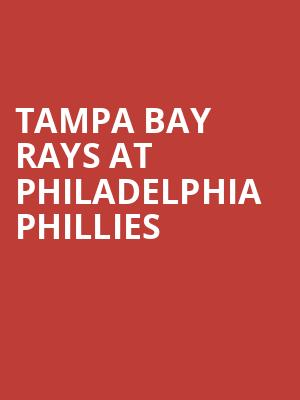 Tampa Bay Rays at Philadelphia Phillies at Citizens Bank Park
