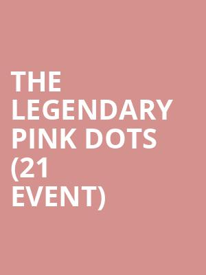 The Legendary Pink Dots (21+ Event) at Boot and Saddle