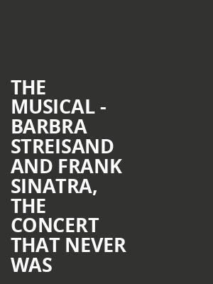 The Musical - Barbra Streisand and Frank Sinatra, The Concert That Never Was at Penns Peak