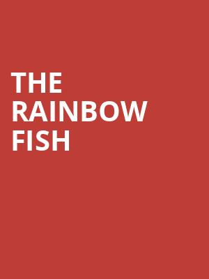 The Rainbow Fish at Merriam Theater