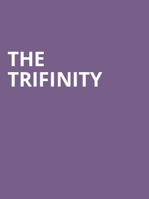 The Trifinity at Theatre Of The Living Arts