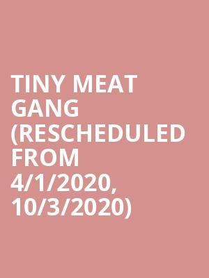 Tiny Meat Gang (Rescheduled from 4/1/2020, 10/3/2020) at Academy of Music