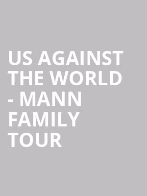 Us Against the World - Mann Family Tour at Tower Theater