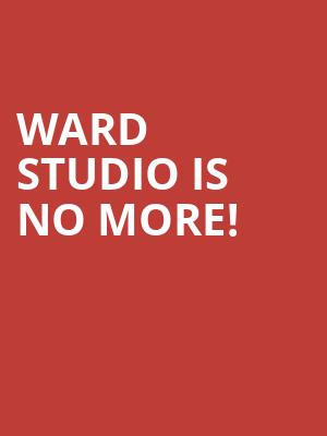 Ward Studio is no more