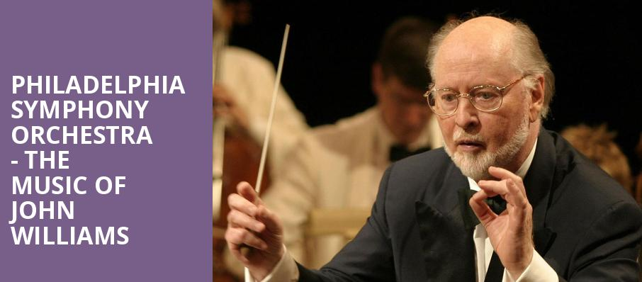 Philadelphia Symphony Orchestra The Music of John Williams, Verizon Hall, Philadelphia