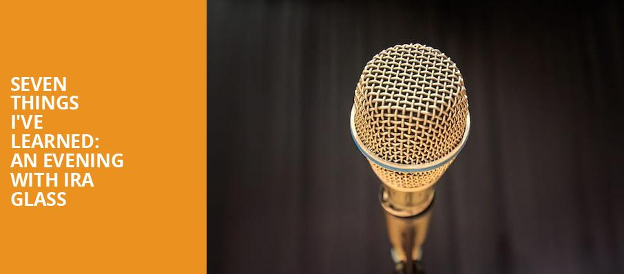 Seven Things Ive Learned An Evening with Ira Glass, Merriam Theater, Philadelphia