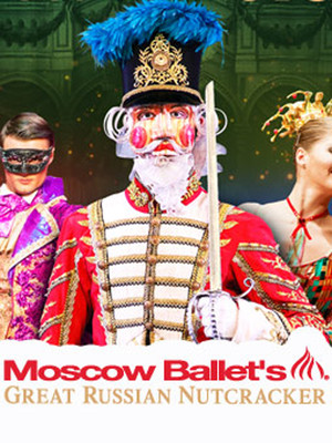 Moscow Ballets Great Russian Nutcracker, Annenberg Center, Philadelphia