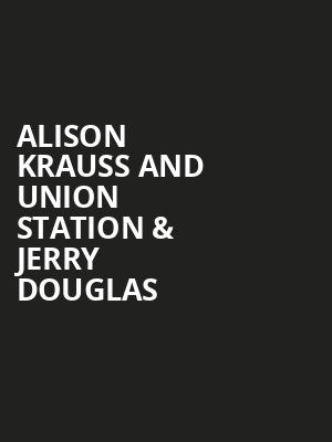 Alison Krauss And Union Station & Jerry Douglas Poster