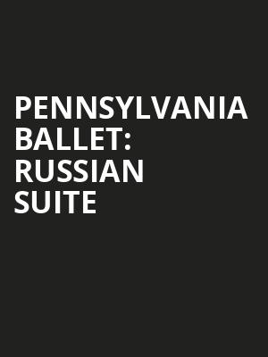 Pennsylvania Ballet: Russian Suite Poster