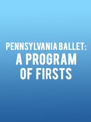 Pennsylvania Ballet A Program of Firsts, Academy of Music, Philadelphia